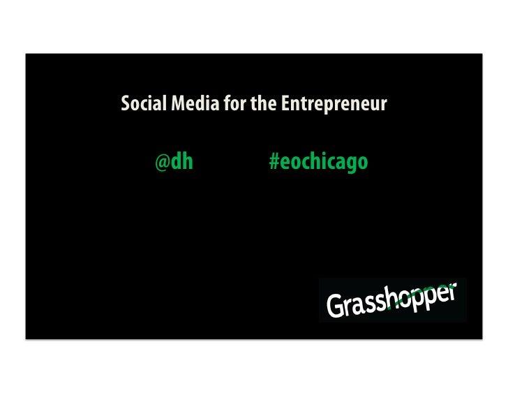Social Media for the Entrepreneur      @dh           #eochicago