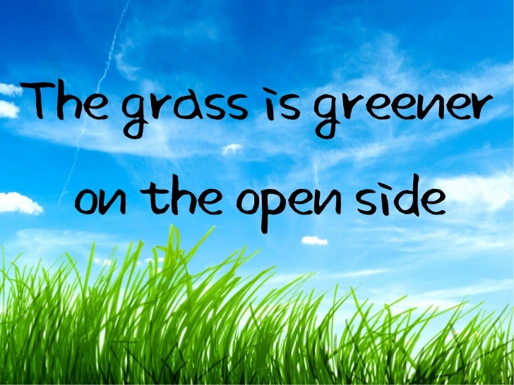The Grass is Greener on the Open Side