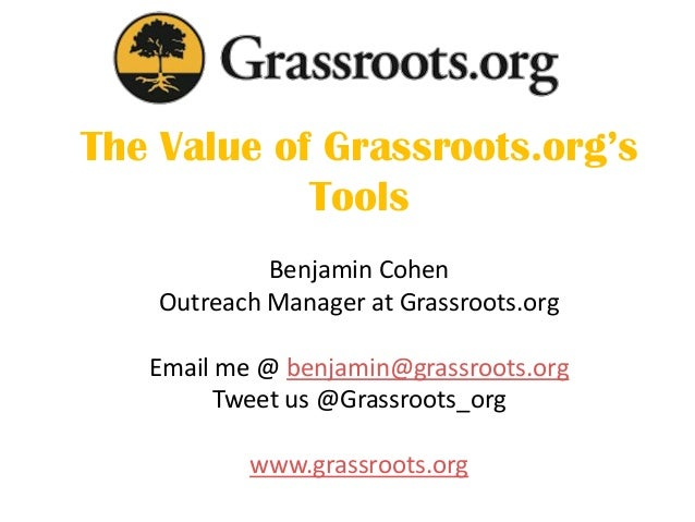 The Value of Grassroots.org's Tools Benjamin Cohen Outreach Manager at Grassroots.org Email me @ benjamin@grassroots.org T...