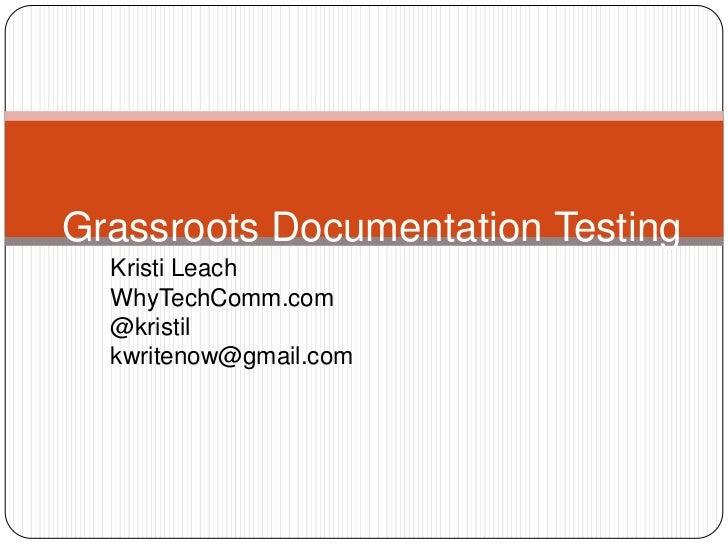 Kristi Leach<br />WhyTechComm.com<br />@kristil<br />kwritenow@gmail.com<br />Grassroots Documentation Testing<br />
