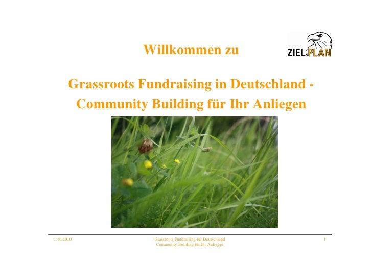Willkommen zu         Grassroots Fundraising in Deutschland -         Community Building für Ihr Anliegen     1.10.2010   ...