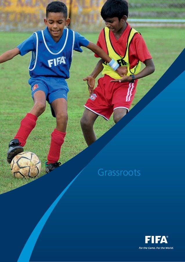 Grassroots Grassroots Fédération Internationale de Football Association FIFA-Strasse 20 Apdo. postal 8044 Zúrich Suiza Tel...