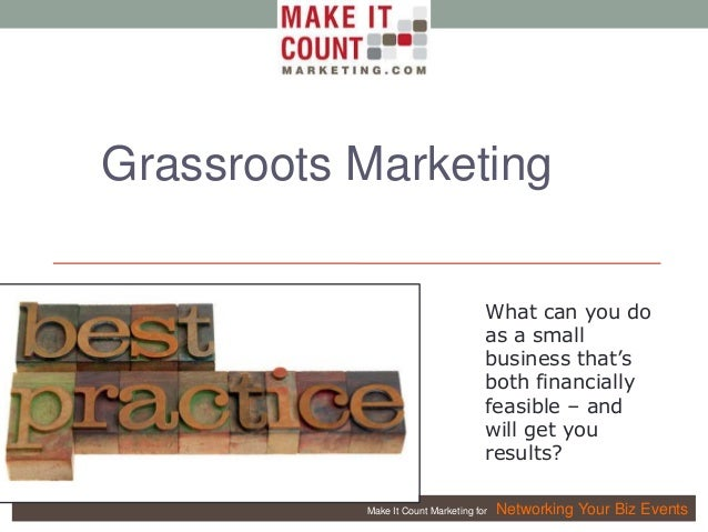 Make It Count Marketing for Networking Your Biz Events Grassroots Marketing What can you do as a small business that's bot...