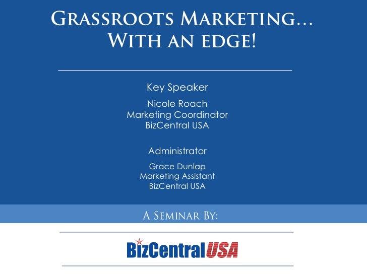 Key Speaker     Nicole Roach Marketing Coordinator    BizCentral USA      Administrator    Grace Dunlap   Marketing Assist...