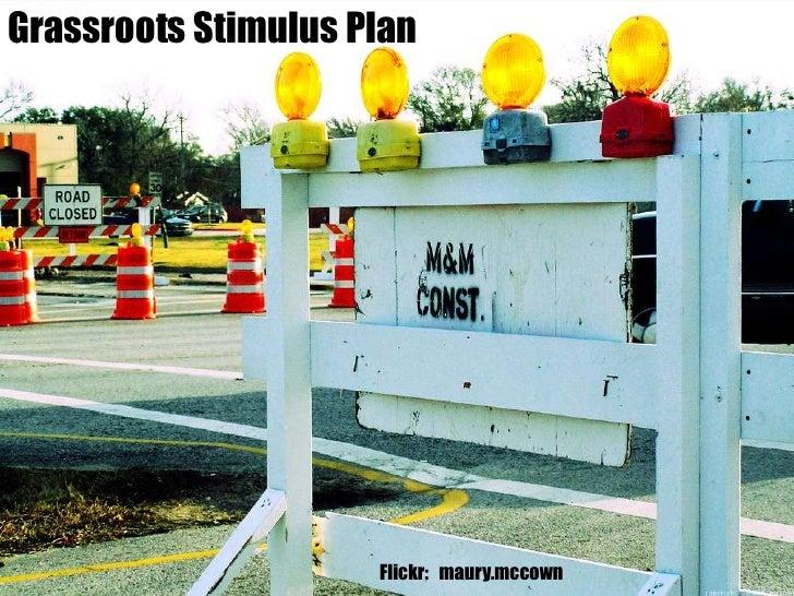 Grassroots Stimulus Plan<br />Flickr:   maury.mccown<br />