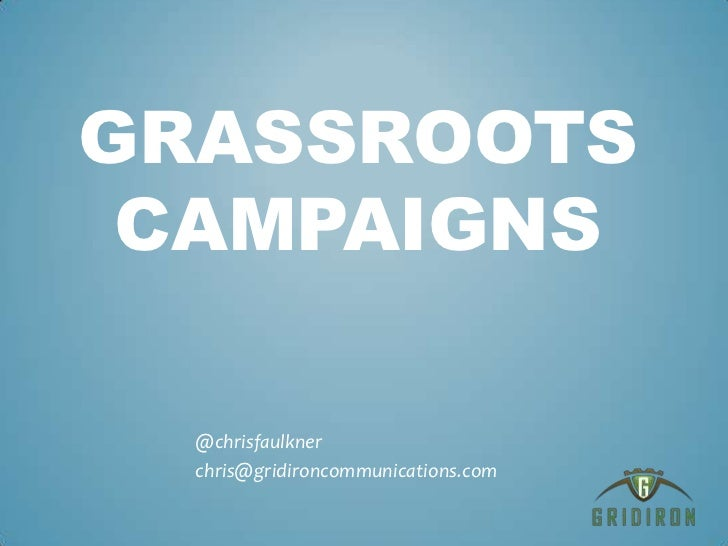 Grassroots Campaigns<br />@chrisfaulkner<br />chris@gridironcommunications.com<br />