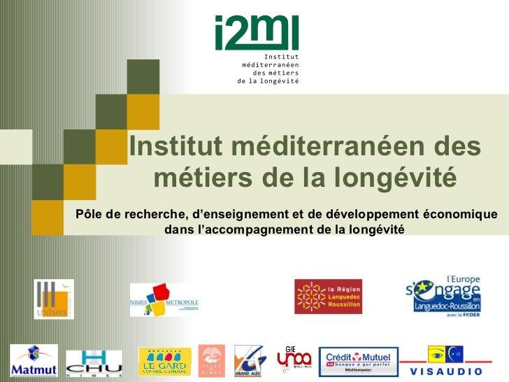 Institut méditerranéen des métiers de la longévité Pôle de recherche, d'enseignement et de développement économique dans l...