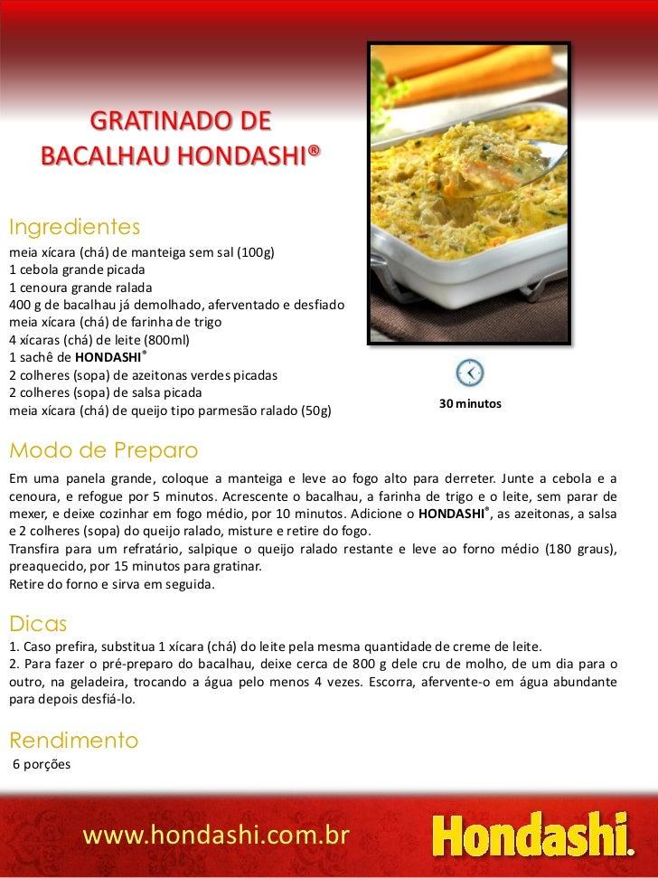 GRATINADO DE     BACALHAU HONDASHI®Ingredientesmeia xícara (chá) de manteiga sem sal (100g)1 cebola grande picada1 cenoura...