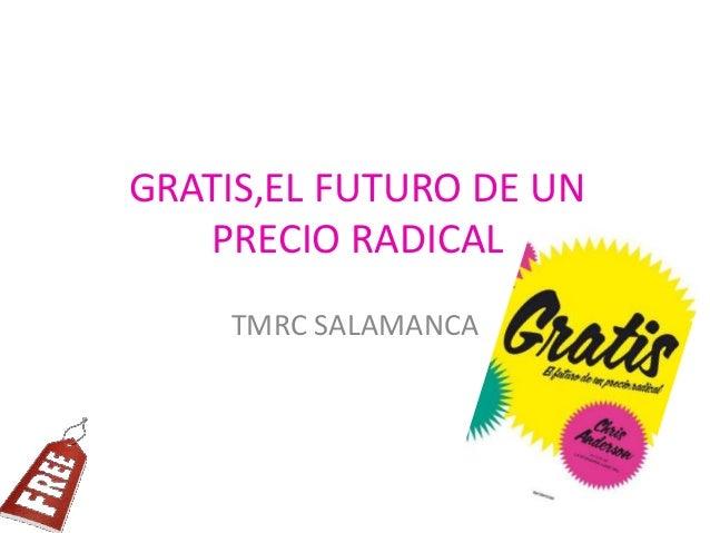 GRATIS,EL FUTURO DE UN PRECIO RADICAL TMRC SALAMANCA