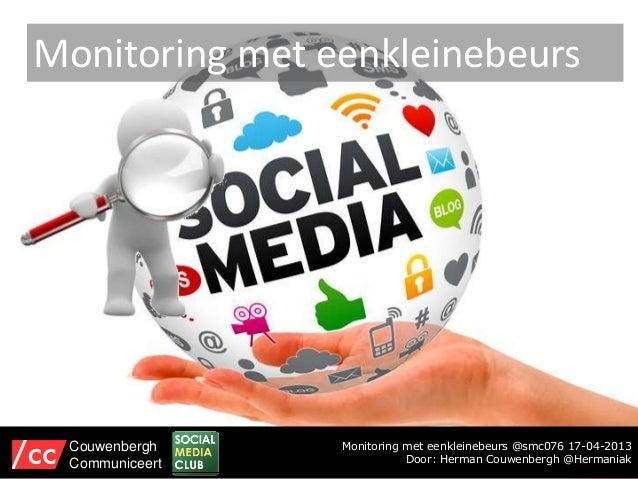 Monitoring met eenkleinebeurs @smc076 17-04-2013Door: Herman Couwenbergh @HermaniakCouwenberghCommuniceertMonitoring met e...