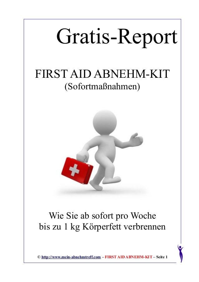 Gratis-ReportFIRST AID ABNEHM-KIT             (Sofortmaßnahmen)   Wie Sie ab sofort pro Wochebis zu 1 kg Körperfett verbre...
