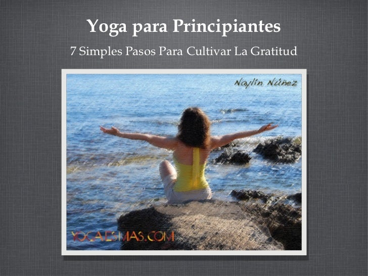 Yoga para Principiantes7 Simples Pasos Para Cultivar La Gratitud