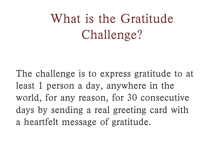 What is the Gratitude            Challenge?The challenge is to express gratitude to atleast 1 person a day, anywhere in th...