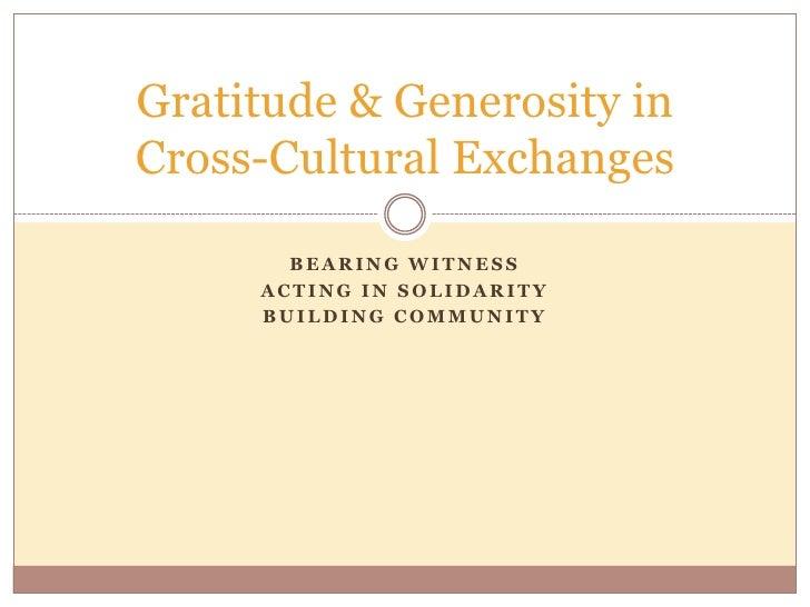 Gratitude & Generosity inCross-Cultural Exchanges       BEARING WITNESS     ACTING IN SOLIDARITY     BUILDING COMMUNITY