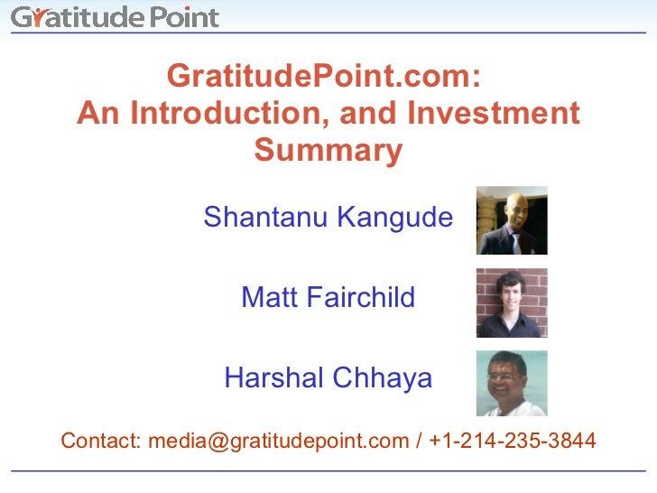 GratitudePoint.com:  An Introduction, and Investment Summary Shantanu Kangude Matt Fairchild Harshal Chhaya Contact: media...