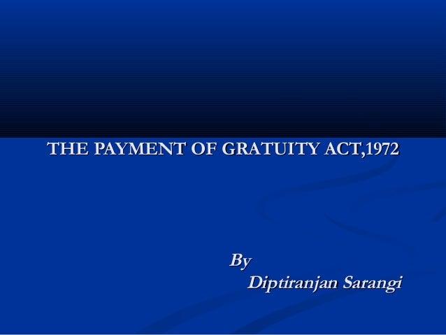 THE PAYMENT OF GRATUITY ACT,1972                By                  Diptiranjan Sarangi