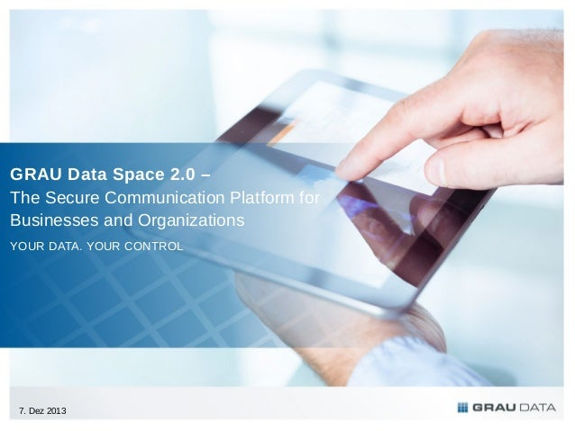 GRAU Data Space 2.0 – The Secure Communication Platform for Businesses and Organizations YOUR DATA. YOUR CONTROL  7. Dez 2...