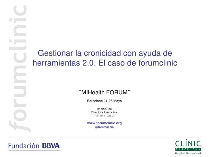 """Gestionar la cronicidad con ayuda deherramientas 2.0. El caso de forumclinic            """"MIHealth FORUM""""               Bar..."""