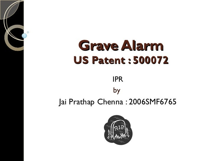 Grave Alarm US Patent : 500072 IPR by  Jai Prathap Chenna : 2006SMF6765