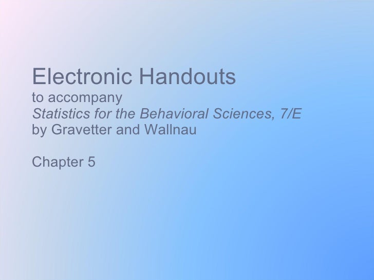 Electronic Handouts to accompany Statistics for the Behavioral Sciences, 7/E  by Gravetter and Wallnau Chapter 5