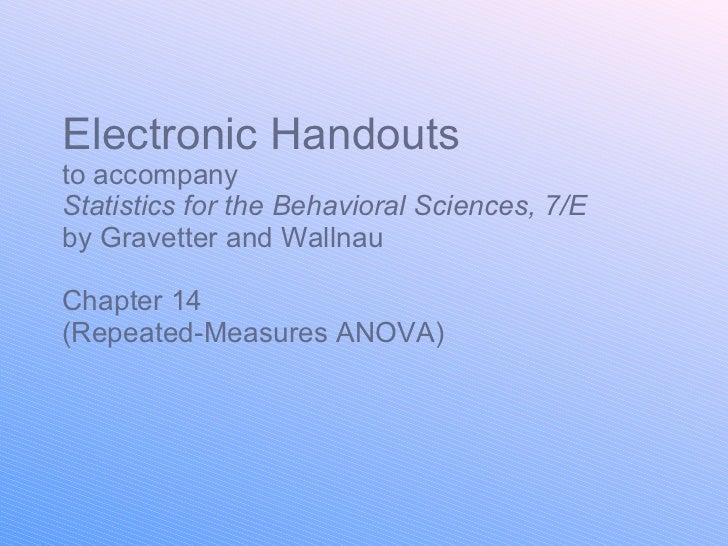 Electronic Handouts to accompany Statistics for the Behavioral Sciences, 7/E  by Gravetter and Wallnau Chapter 14 (Repeate...