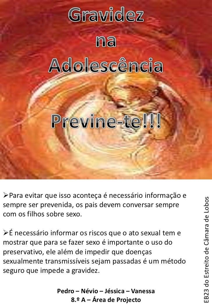 Gravidez <br />na <br />Adolescência<br />Previne-te!!!<br /><ul><li>Para evitar que isso aconteça é necessário informação...
