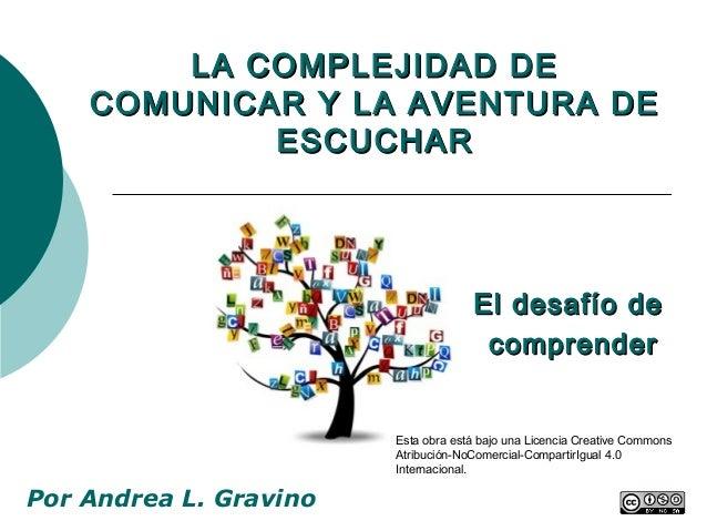 LA COMPLEJIDAD DELA COMPLEJIDAD DE COMUNICAR Y LA AVENTURA DECOMUNICAR Y LA AVENTURA DE ESCUCHARESCUCHAR El desafío deEl d...