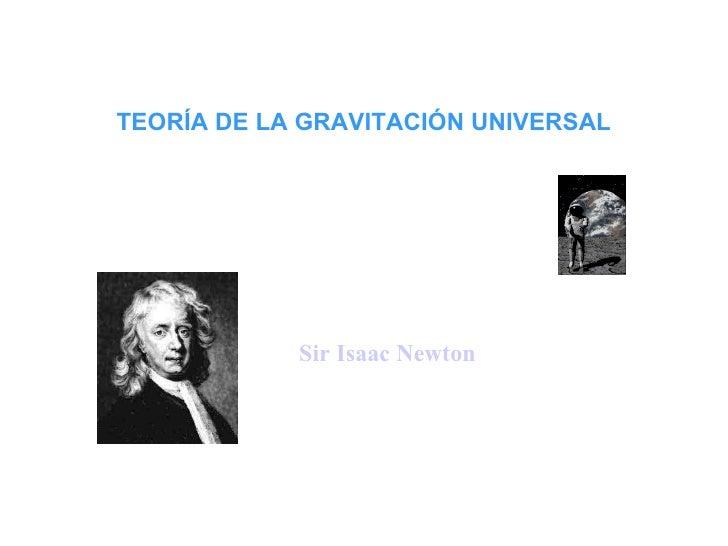 TEORÍA DE LA GRAVITACIÓN UNIVERSAL Sir Isaac Newton