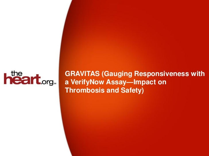 GRAVITAS (Gauging Responsiveness witha VerifyNow Assay—Impact onThrombosis and Safety)