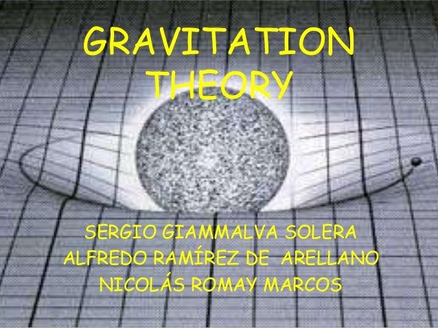 GRAVITATION THEORY  SERGIO GIAMMALVA SOLERA ALFREDO RAMÍREZ DE ARELLANO NICOLÁS ROMAY MARCOS