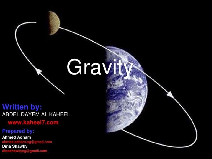 GravityWritten by:ABDEL DAYEM AL KAHEEL  www.kaheel7.comPrepared by:Ahmed Adhamahmed.adham.eg@gmail.comDina Shawkydinashaw...