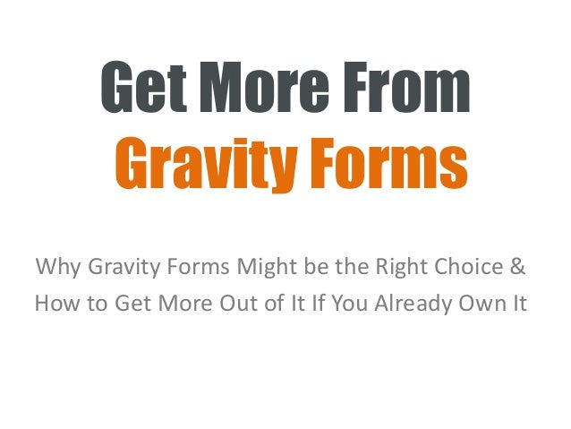 Get More From Gravity Forms Why Gravity Forms Might be the Right Choice & How to Get More Out of It If You Already Own It