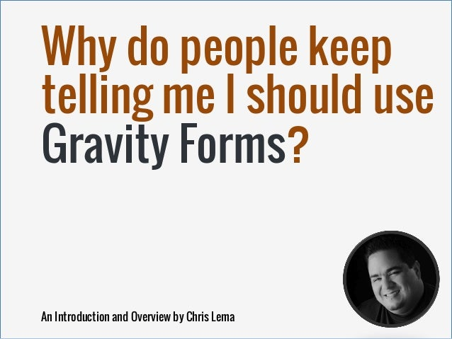 Why do people keep telling me I should use Gravity Forms? An Introduction and Overview by Chris Lema