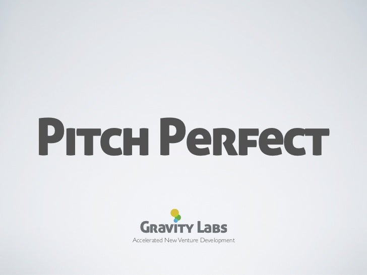 Pitch Perfect      Gravity Labs    Accelerated New Venture Development