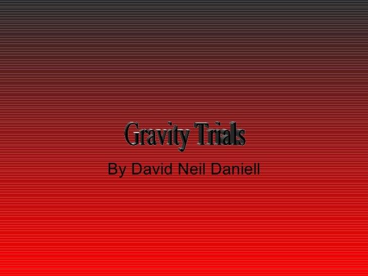By David Neil Daniell Gravity Trials