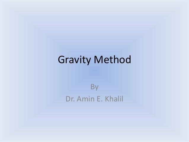 Gravity Method By Dr. Amin E. Khalil
