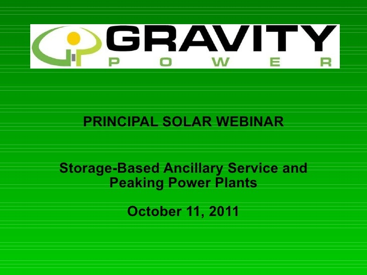 PRINCIPAL SOLAR WEBINAR Storage-Based Ancillary Service and Peaking Power Plants October 11, 2011