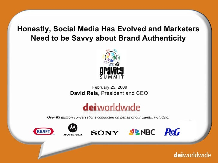 Honestly, Social Media Has Evolved and Marketers Need to be Savvy about Brand Authenticity February 25, 2009 David Reis,  ...