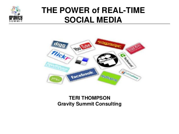 THE POWER of REAL-TIME     SOCIAL MEDIA       TERI THOMPSON   Gravity Summit Consulting
