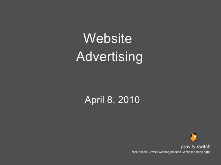 Website  Advertising <ul><li>April 8, 2010 </li></ul>gravity switch Nice people. Award-winning process. Websites done right.