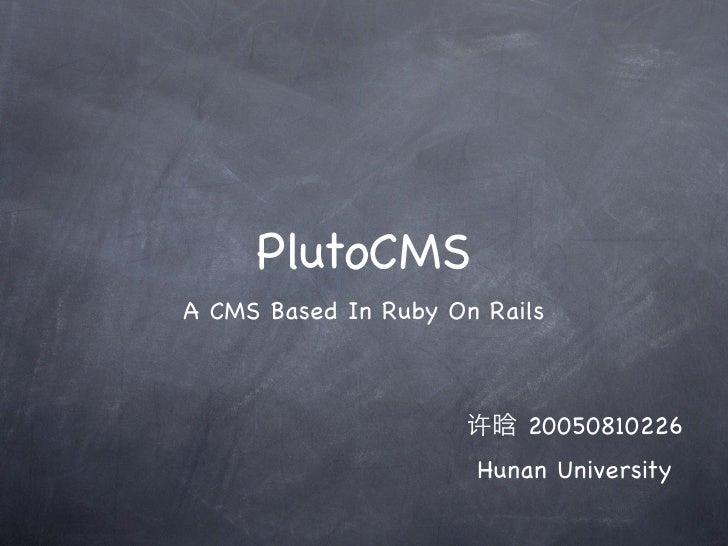 PlutoCMS A CMS Based In Ruby On Rails                              20050810226                       Hunan University