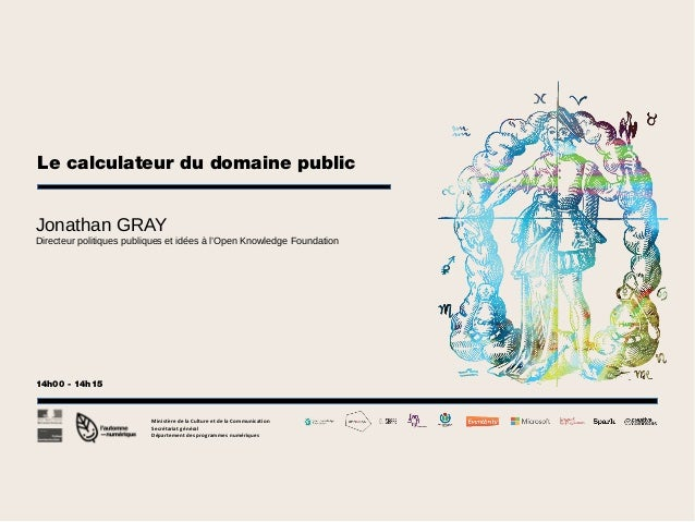 Le calculateur du domaine public Jonathan GRAY Directeur politiques publiques et idées à l'Open Knowledge Foundation  14h0...
