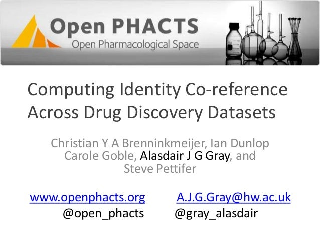 Computing Identity Co-reference Across Drug Discovery Datasets Christian Y A Brenninkmeijer, Ian Dunlop Carole Goble, Alas...