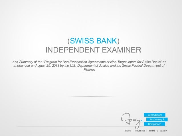 "(SWISS BANK) INDEPENDENT EXAMINER and Summary of the ""Program for Non-Prosecution Agreements or Non-Target letters for Swi..."