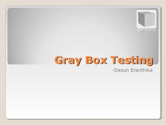 Gray Box Testing         -Dasun Eranthika