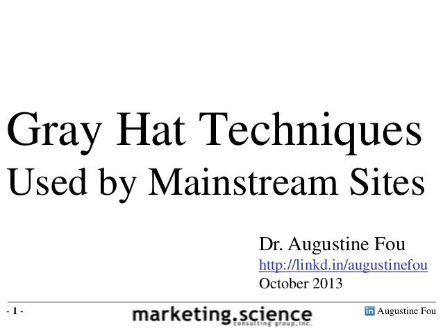 Gray Hat Techniques Used by Mainstream Sites Dr. Augustine Fou http://linkd.in/augustinefou October 2013 -1-  Augustine Fo...