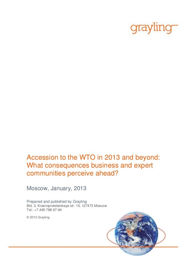 1Accession to the WTO in 2013 and beyond:What consequences business and expertcommunities perceive ahead?Moscow, January, ...