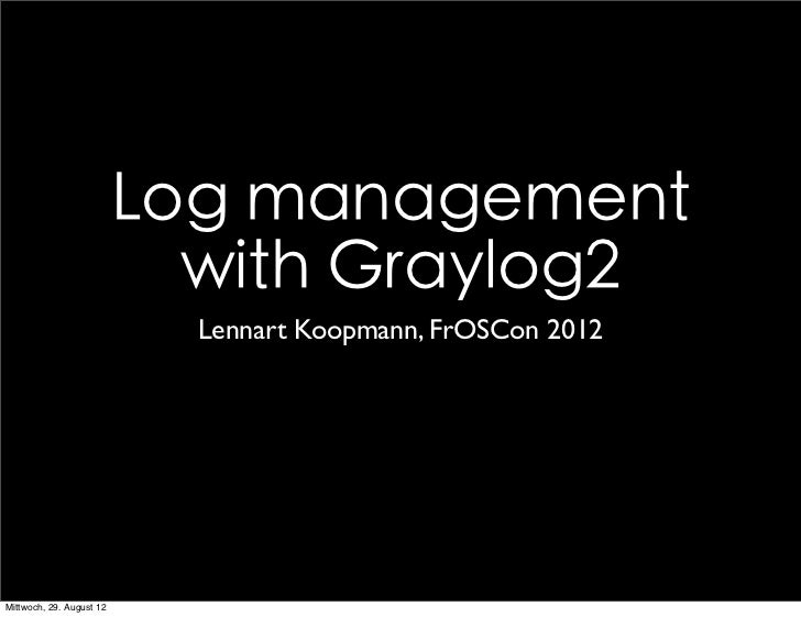 Log management                            with Graylog2                            Lennart Koopmann, FrOSCon 2012Mittwoch,...