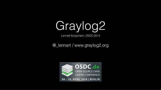 OSDC 2014: Lennart Koopmann - Log Analysis with Graylog2