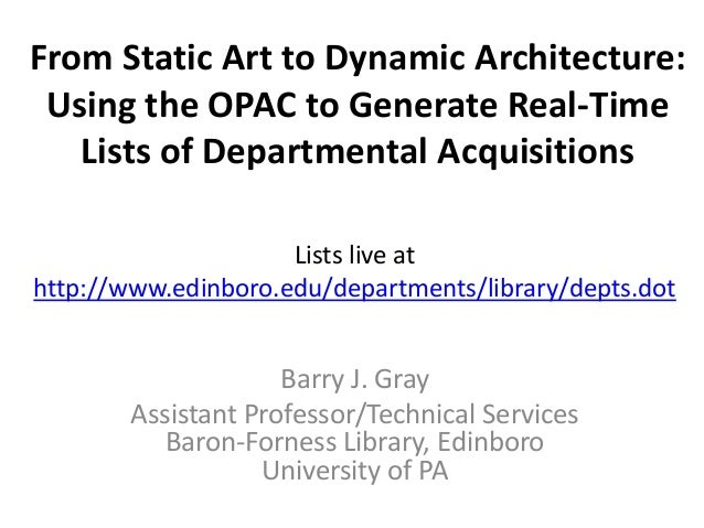 From Static Art to Dynamic Architecture:Using the OPAC to Generate Real-TimeLists of Departmental AcquisitionsBarry J. Gra...
